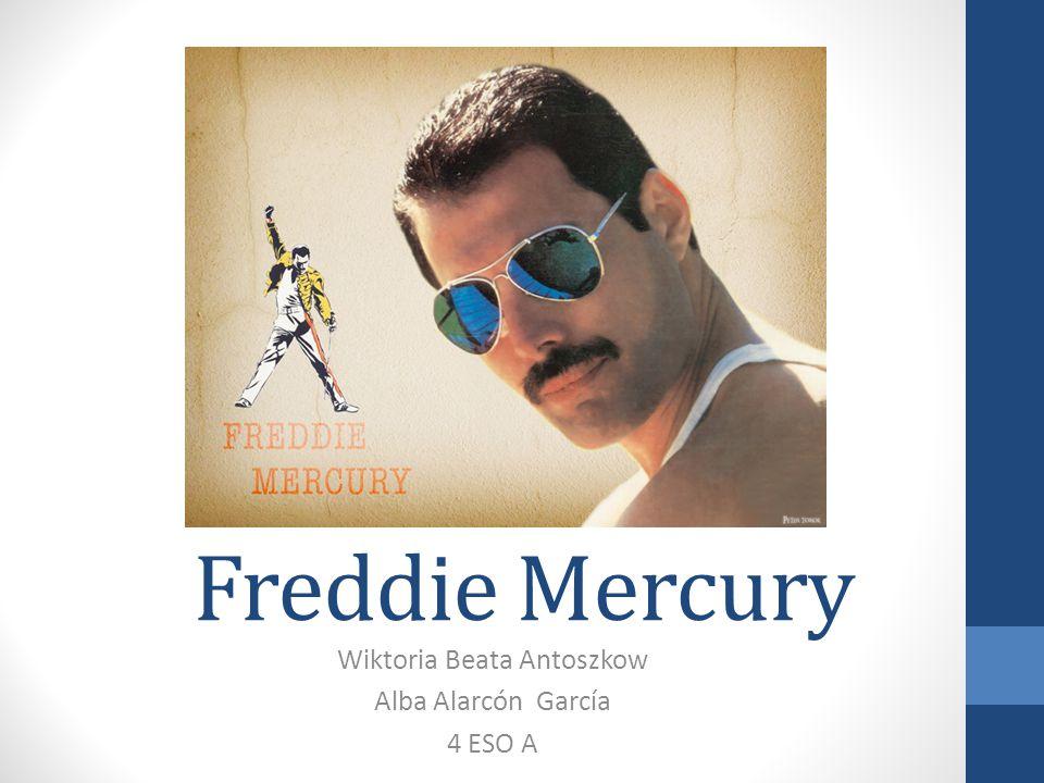 Freddie Mercury Wiktoria Beata Antoszkow Alba Alarcón García 4 ESO A