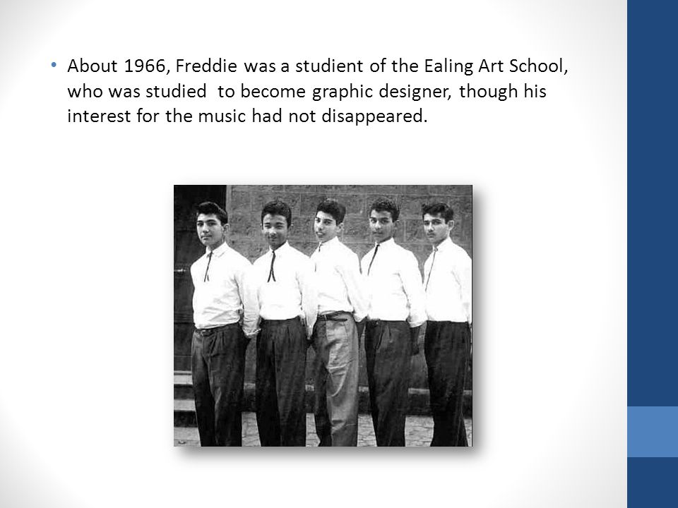 About 1966, Freddie was a studient of the Ealing Art School, who was studied to become graphic designer, though his interest for the music had not disappeared.