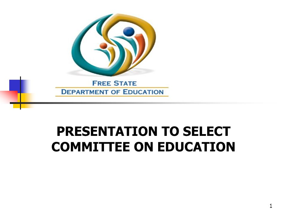 1 PRESENTATION TO SELECT COMMITTEE ON EDUCATION