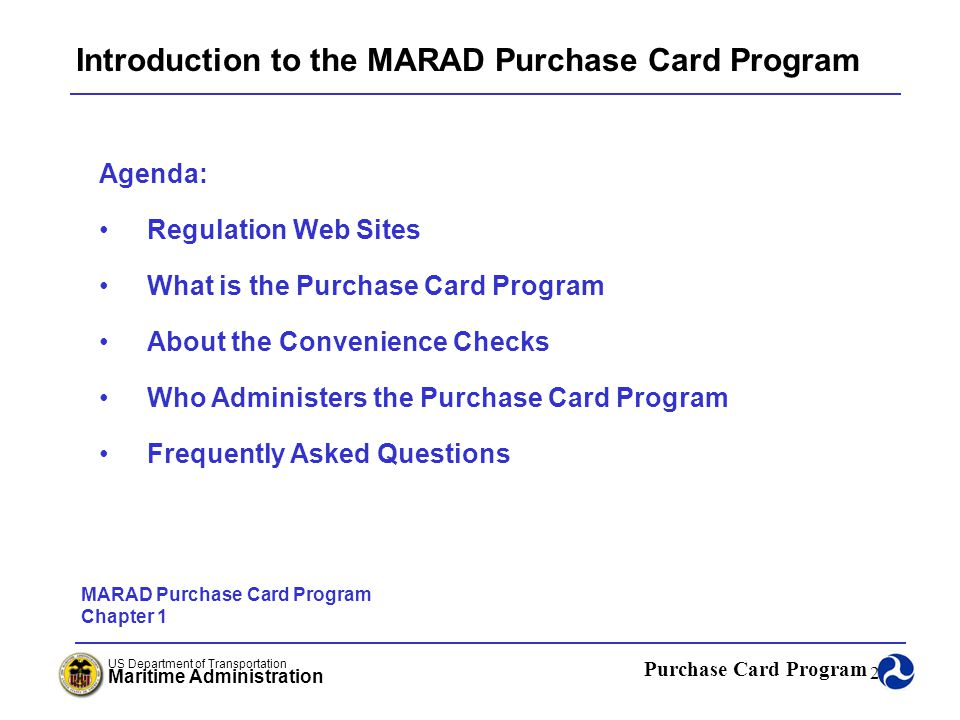Purchase Card Program US Department of Transportation Maritime Administration 23 Using the Purchase Card Rita Thomas Office of Acquisition Maritime Administration Rita.Thomas@dot.gov Module 1 Chapter 3 December 14, 2005