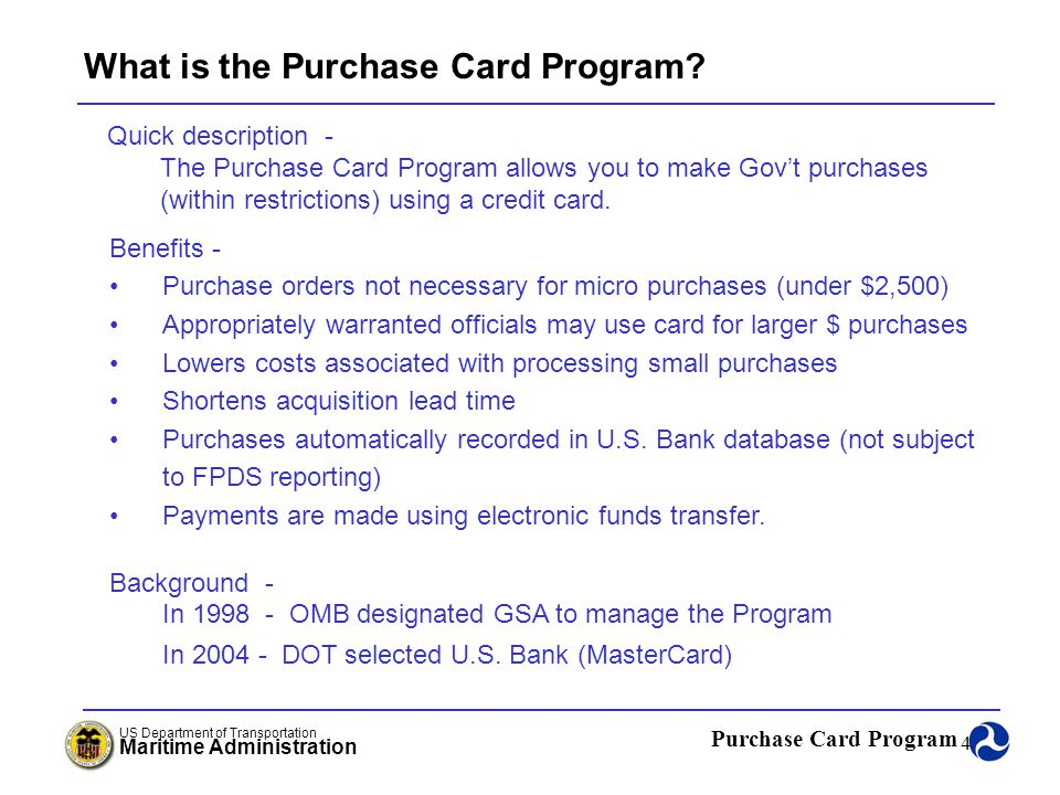 Purchase Card Program US Department of Transportation Maritime Administration 105 Acquisition Office Fund Documentation Procedures (continued) Prior to making a purchase that will exceed the amount on the form MA-949 or form MA-50, the acquisition office purchase cardholder must resubmit the form MA-949 or form MA-50 to the Fund Control Officer for revalidation.