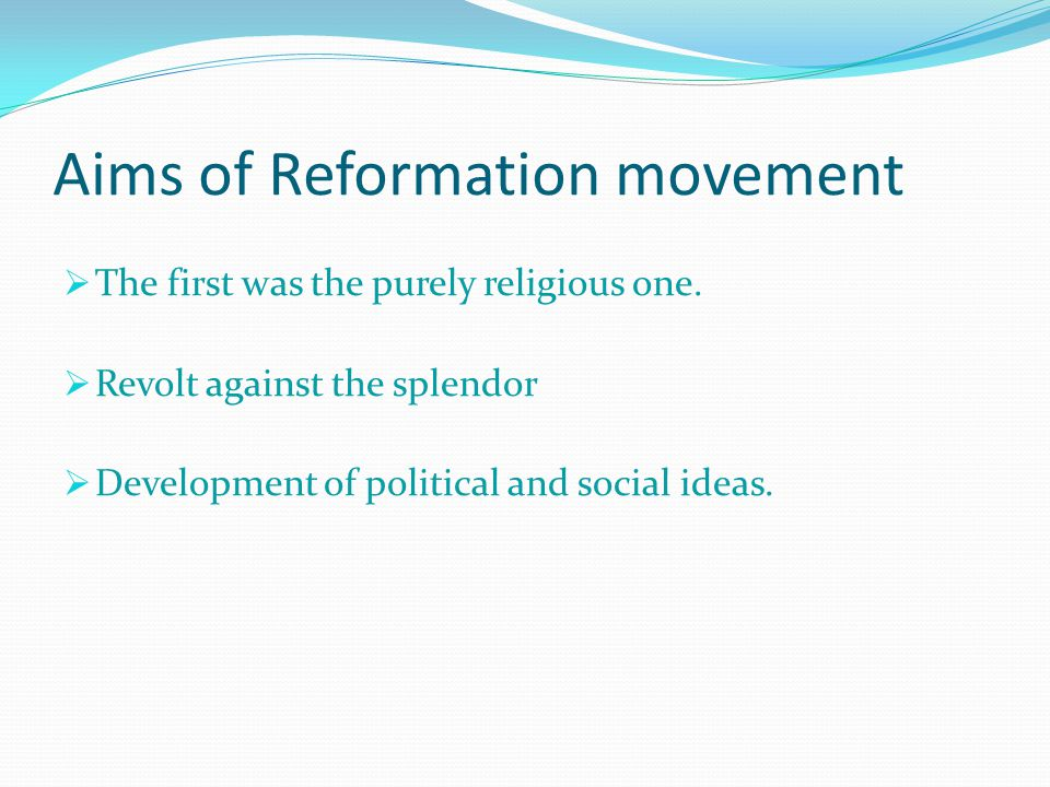 Aims of Reformation movement  The first was the purely religious one.