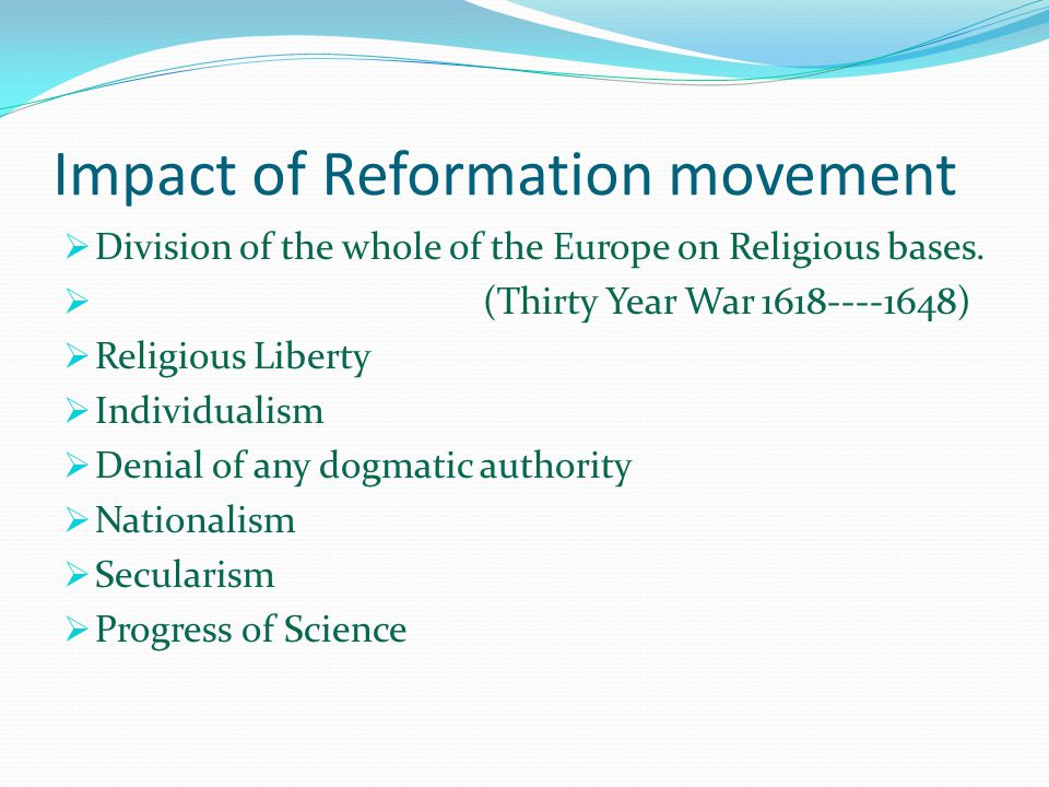 Impact of Reformation movement  Division of the whole of the Europe on Religious bases.