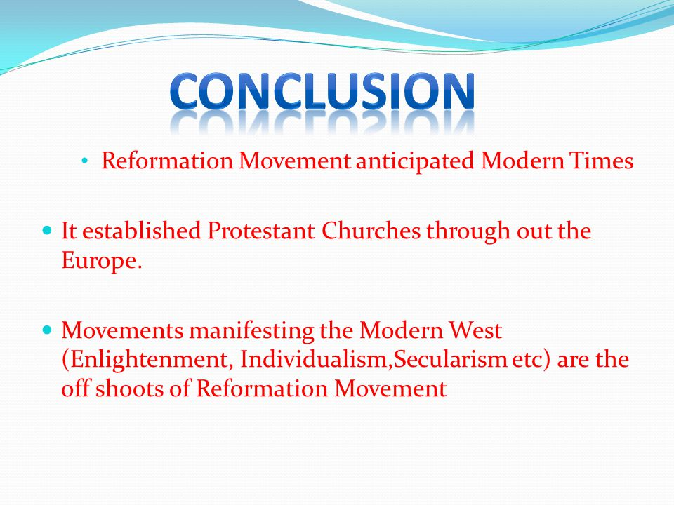 Reformation Movement anticipated Modern Times It established Protestant Churches through out the Europe.