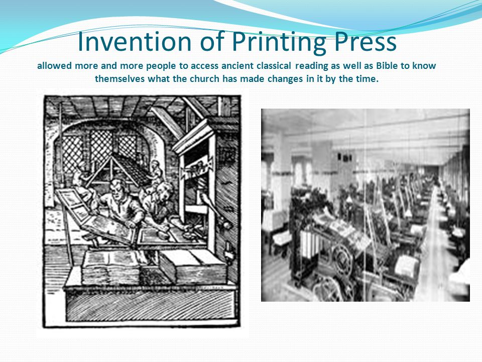 Invention of Printing Press allowed more and more people to access ancient classical reading as well as Bible to know themselves what the church has made changes in it by the time.