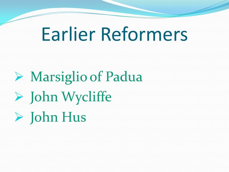 Earlier Reformers  Marsiglio of Padua  John Wycliffe  John Hus
