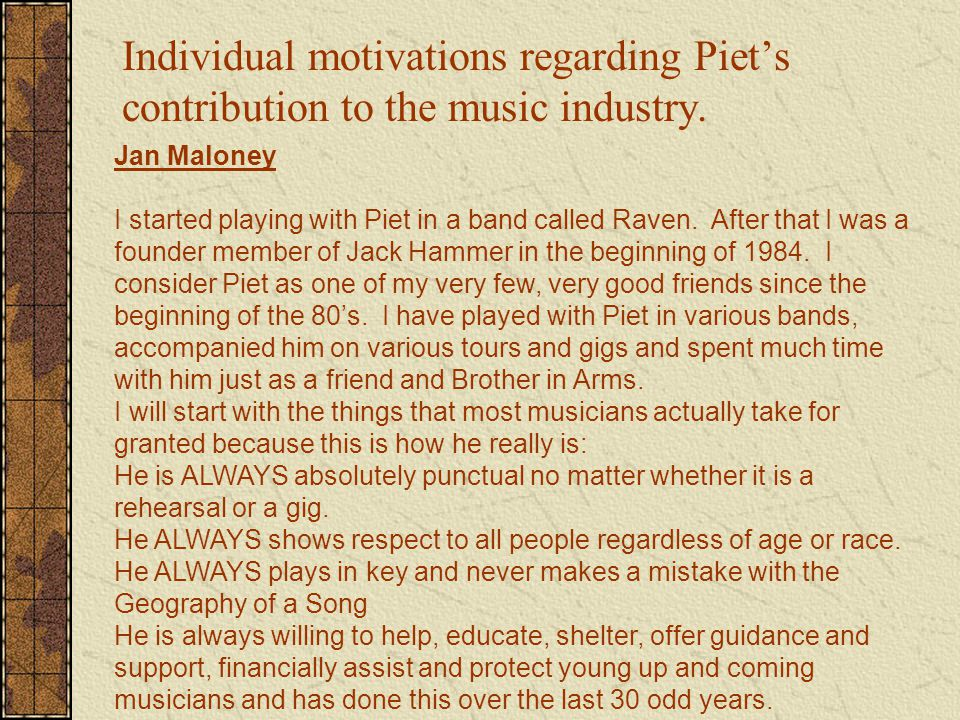 Individual motivations regarding Piet's contribution to the music industry.