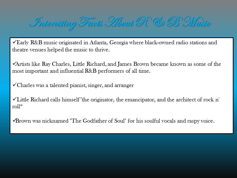 Interesting Facts About R & B Music Early R&B music originated in Atlanta, Georgia where black-owned radio stations and theatre venues helped the music to thrive.