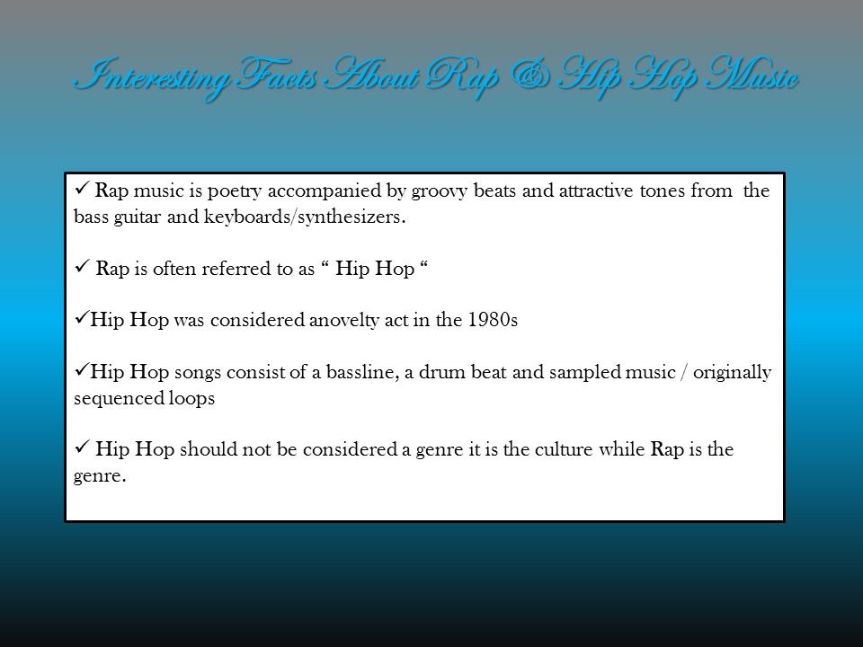 Interesting Facts About Rap & Hip Hop Music Rap music is poetry accompanied by groovy beats and attractive tones from the bass guitar and keyboards/synthesizers.