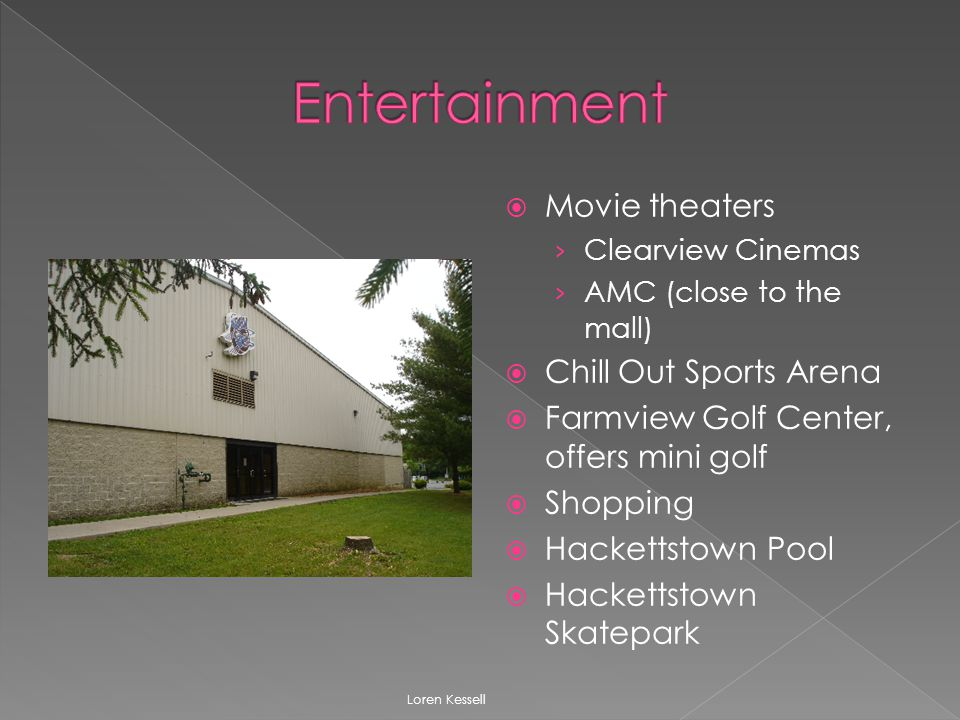  Movie theaters › Clearview Cinemas › AMC (close to the mall)  Chill Out Sports Arena  Farmview Golf Center, offers mini golf  Shopping  Hackettstown Pool  Hackettstown Skatepark Loren Kessell