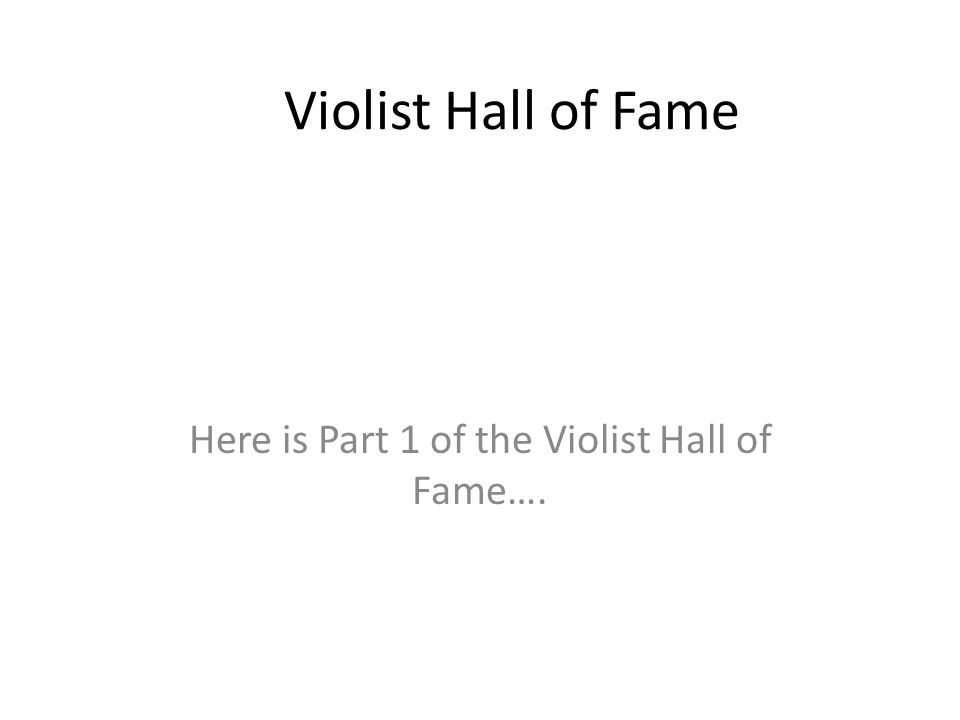 Violist Hall of Fame Here is Part 1 of the Violist Hall of Fame….