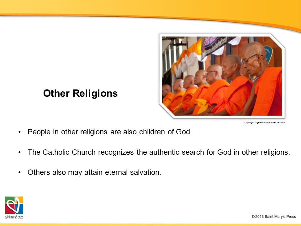 Copyright: ngarare / www.shutterstock.com Other Religions People in other religions are also children of God. The Catholic Church recognizes the authe