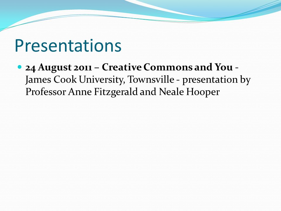 Presentations 24 August 2011 – Creative Commons and You - James Cook University, Townsville - presentation by Professor Anne Fitzgerald and Neale Hooper