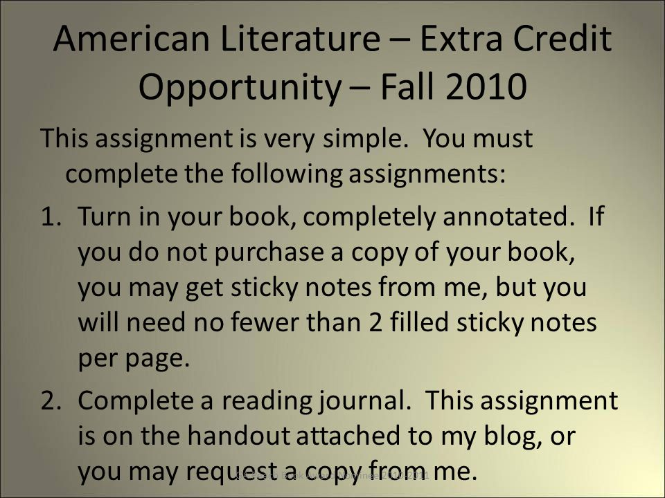 American Literature – Extra Credit Opportunity – Fall 2010 This assignment is very simple.