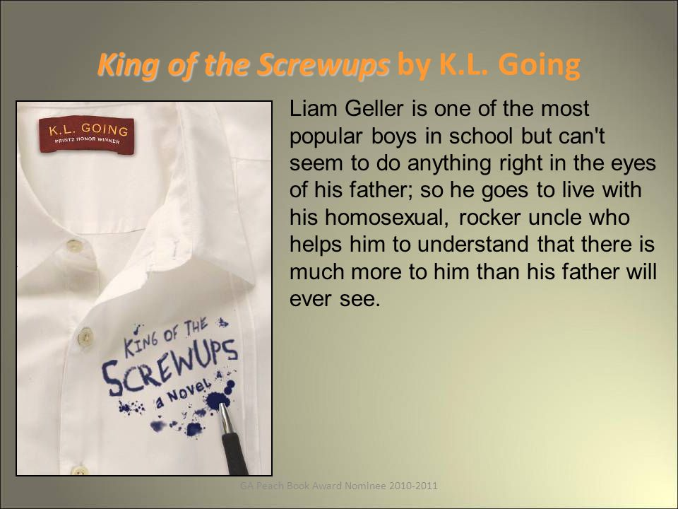 GA Peach Book Award Nominee 2010-2011 King of the Screwups King of the Screwups by K.L.