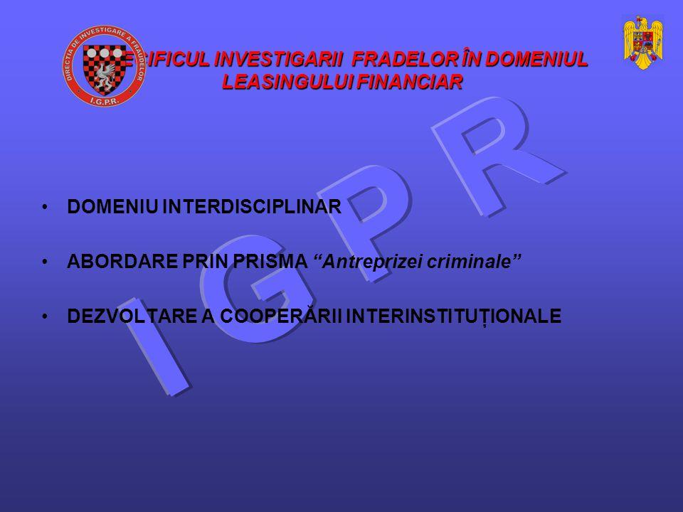 SPECIFICUL INVESTIGARII FRADELOR ÎN DOMENIUL LEASINGULUI FINANCIAR DOMENIU INTERDISCIPLINAR ABORDARE PRIN PRISMA Antreprizei criminale DEZVOLTARE A COOPERĂRII INTERINSTITUŢIONALE