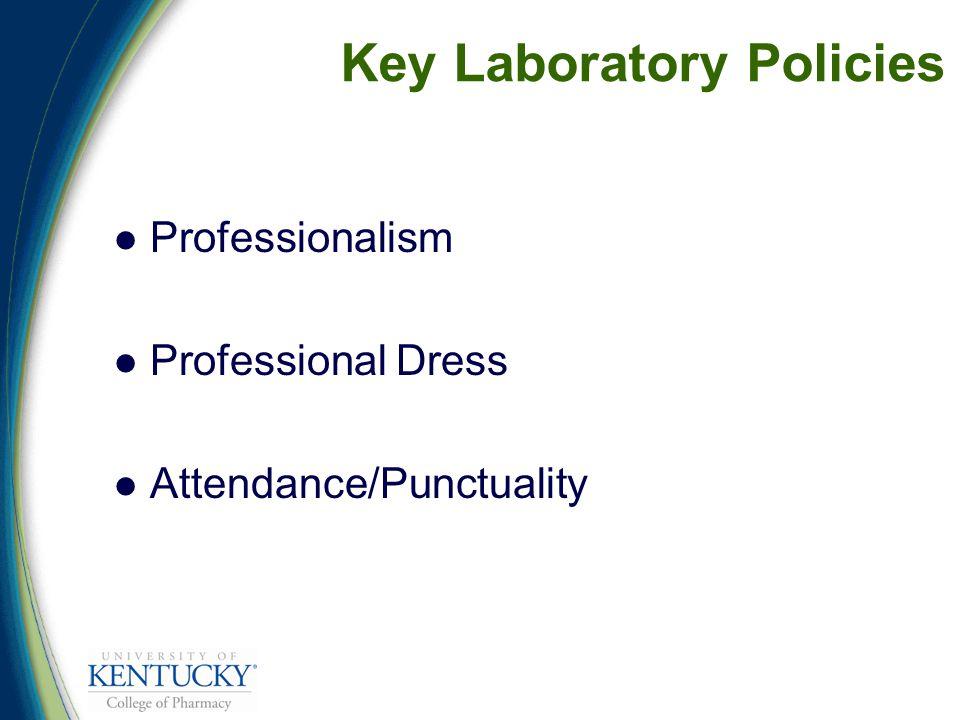 Key Laboratory Policies Professionalism Professional Dress Attendance/Punctuality