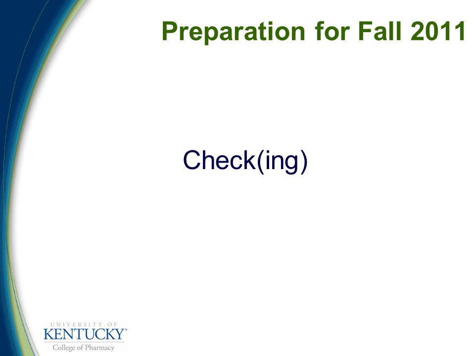 Preparation for Fall 2011 Check(ing)