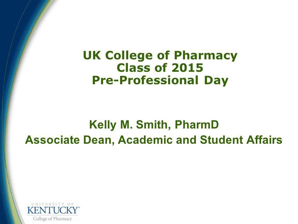 Prescription for Success Kelly M. Smith, PharmD Associate Dean, Academic and Student Affairs