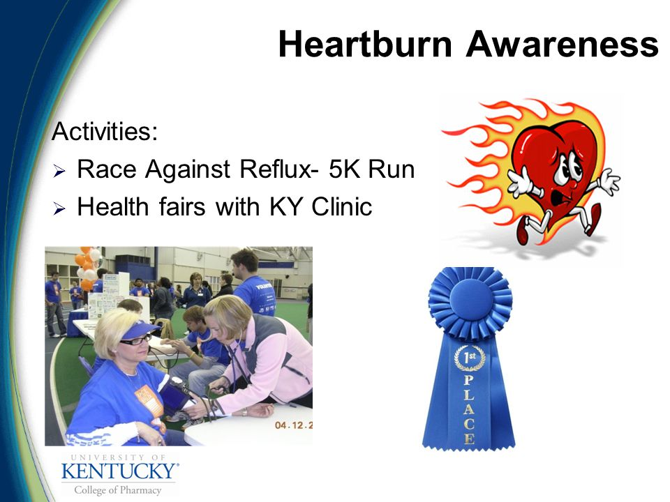 Heartburn Awareness Activities:  Race Against Reflux- 5K Run  Health fairs with KY Clinic