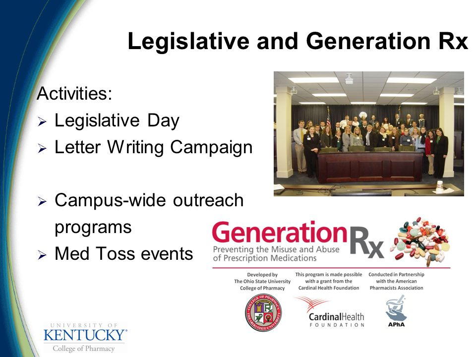 Legislative and Generation Rx Activities:  Legislative Day  Letter Writing Campaign  Campus-wide outreach programs  Med Toss events