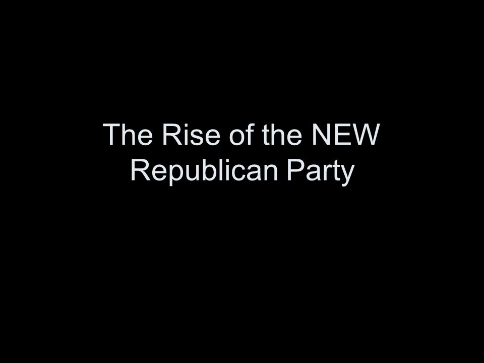 The Rise of the NEW Republican Party