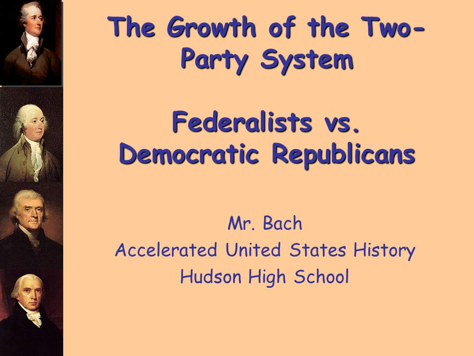 The Growth of the Two- Party System Federalists vs.