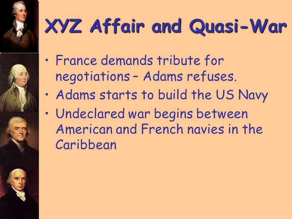 XYZ Affair and Quasi-War France demands tribute for negotiations – Adams refuses.