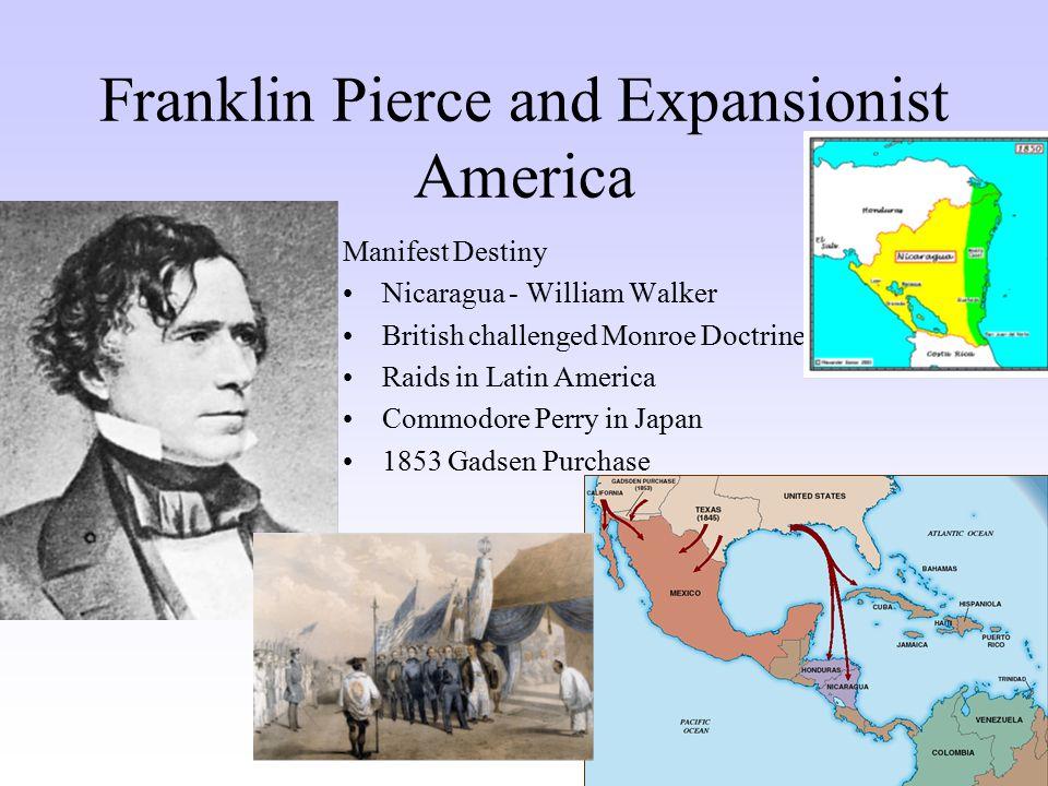 Franklin Pierce and Expansionist America Manifest Destiny Nicaragua - William Walker British challenged Monroe Doctrine Raids in Latin America Commodo