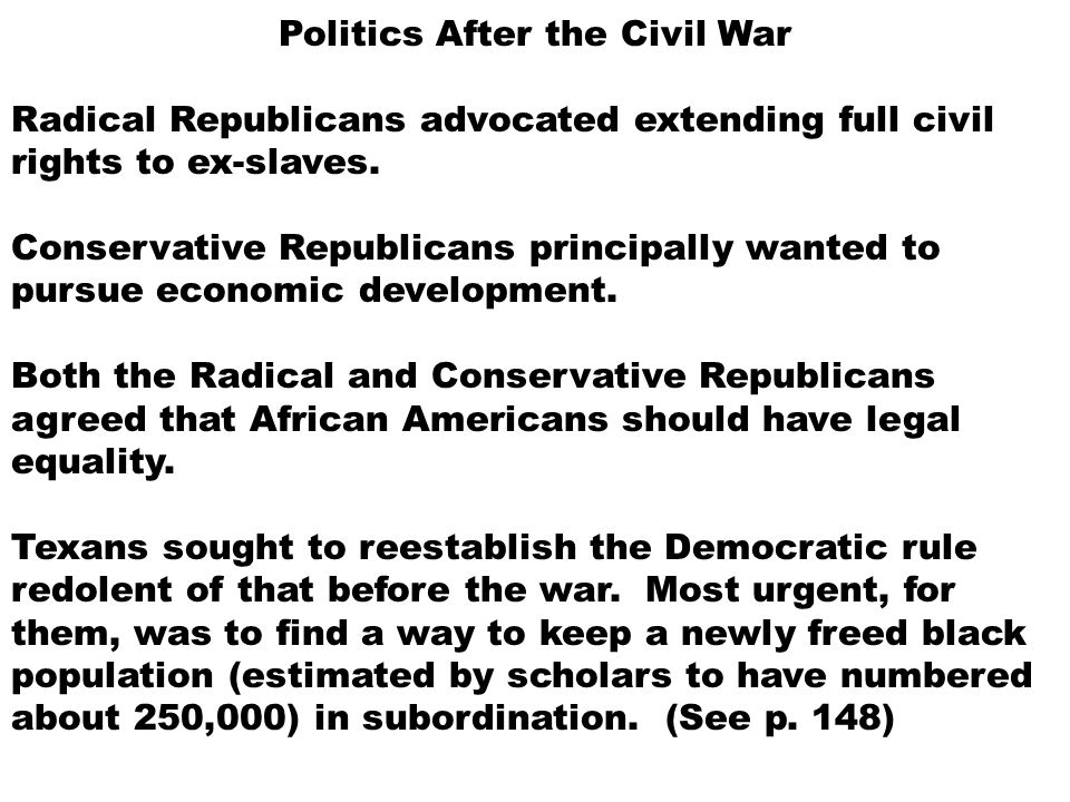 Politics After the Civil War Radical Republicans advocated extending full civil rights to ex-slaves.