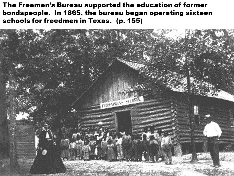 The Freemen's Bureau supported the education of former bondspeople.