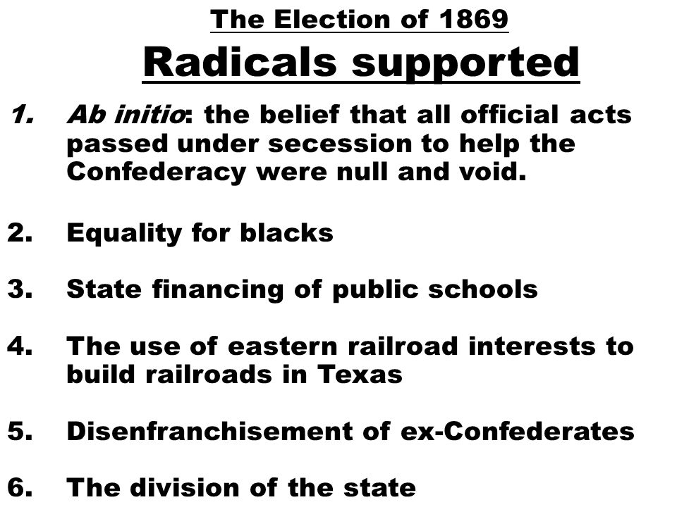 1.Ab initio: the belief that all official acts passed under secession to help the Confederacy were null and void.