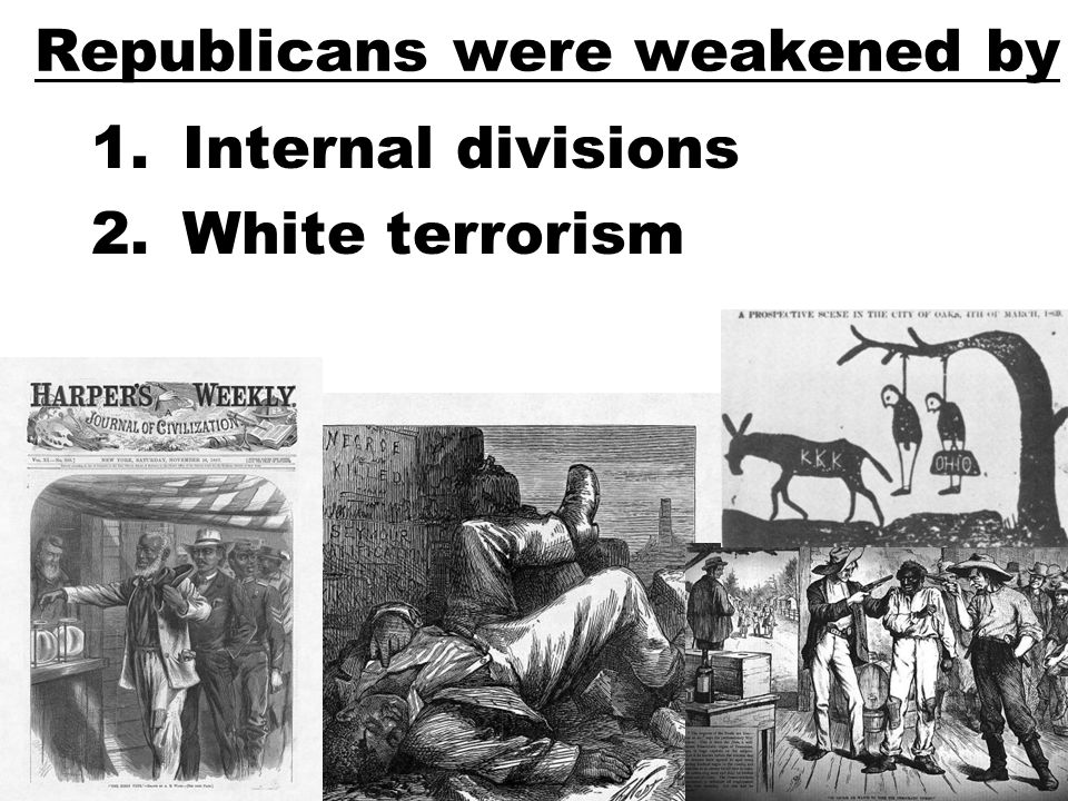 Republicans were weakened by 1. Internal divisions 2. White terrorism