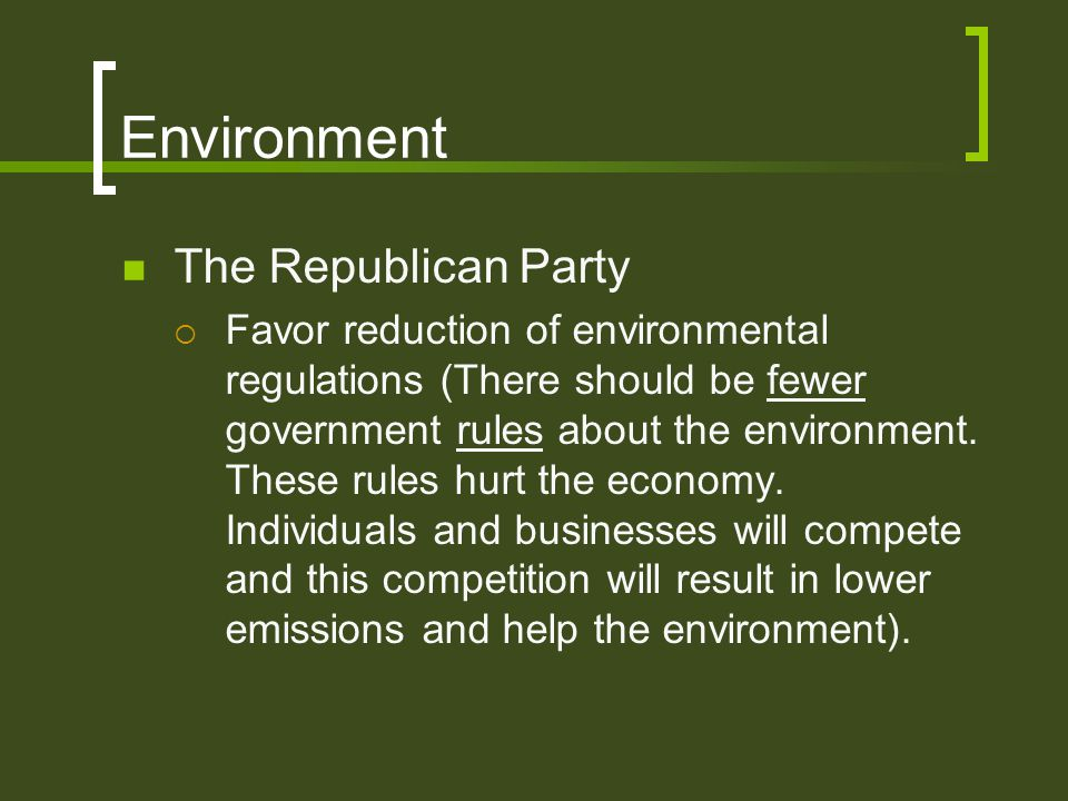Environment The Republican Party FFavor reduction of environmental regulations (There should be fewer government rules about the environment. These