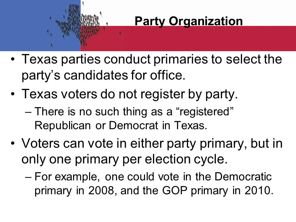 Party Organization Texas parties conduct primaries to select the party's candidates for office.