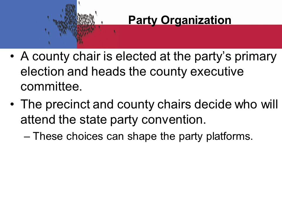 Party Organization A county chair is elected at the party's primary election and heads the county executive committee.