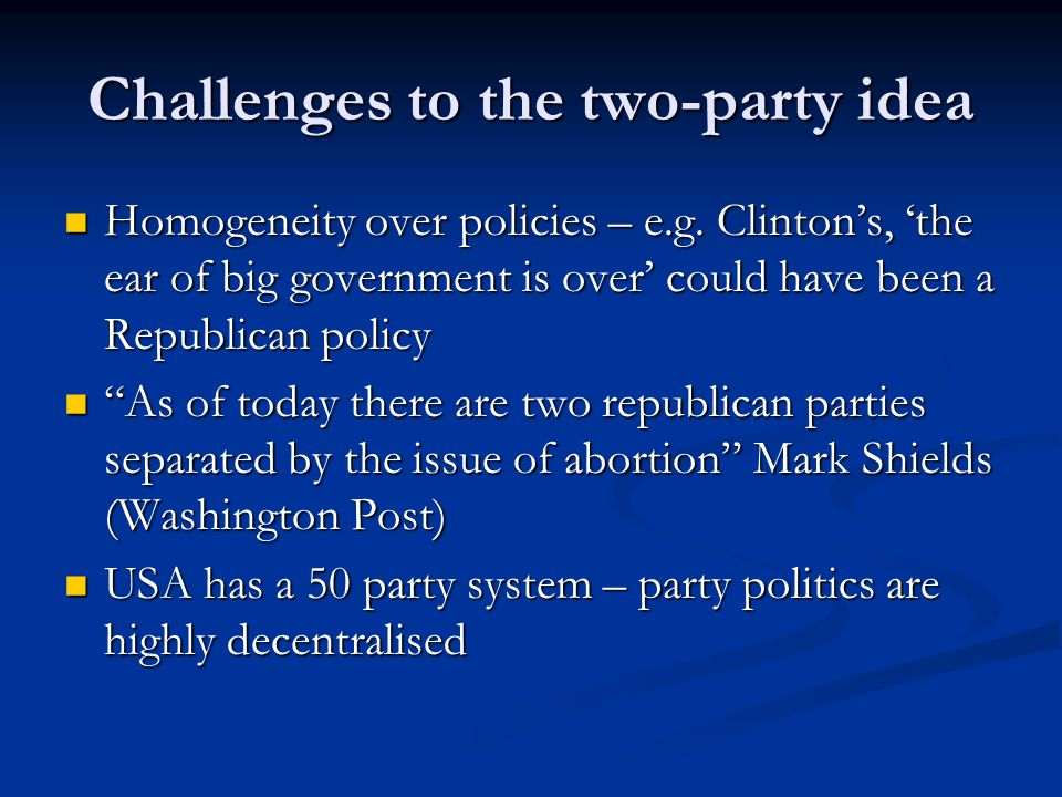 Challenges to the two-party idea Homogeneity over policies – e.g.