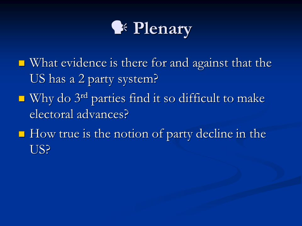 Plenary Plenary What evidence is there for and against that the US has a 2 party system.