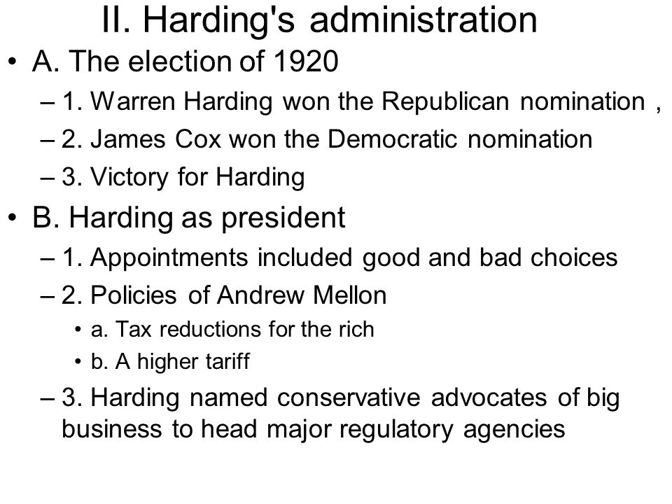 II. Harding's administration A. The election of 1920 –1. Warren Harding won the Republican nomination, –2. James Cox won the Democratic nomination –3.