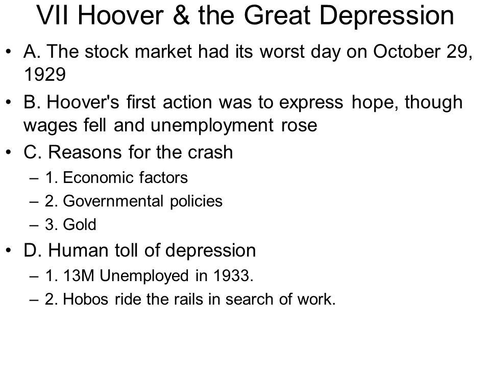 VII Hoover & the Great Depression A. The stock market had its worst day on October 29, 1929 B. Hoover's first action was to express hope, though wages