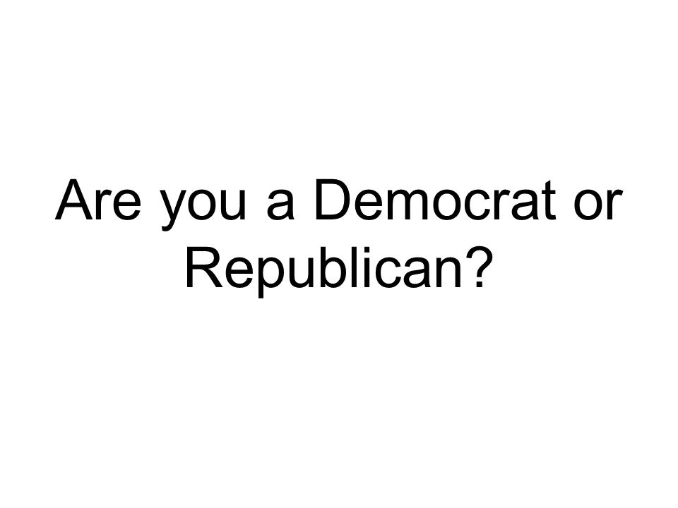 Are you a Democrat or Republican