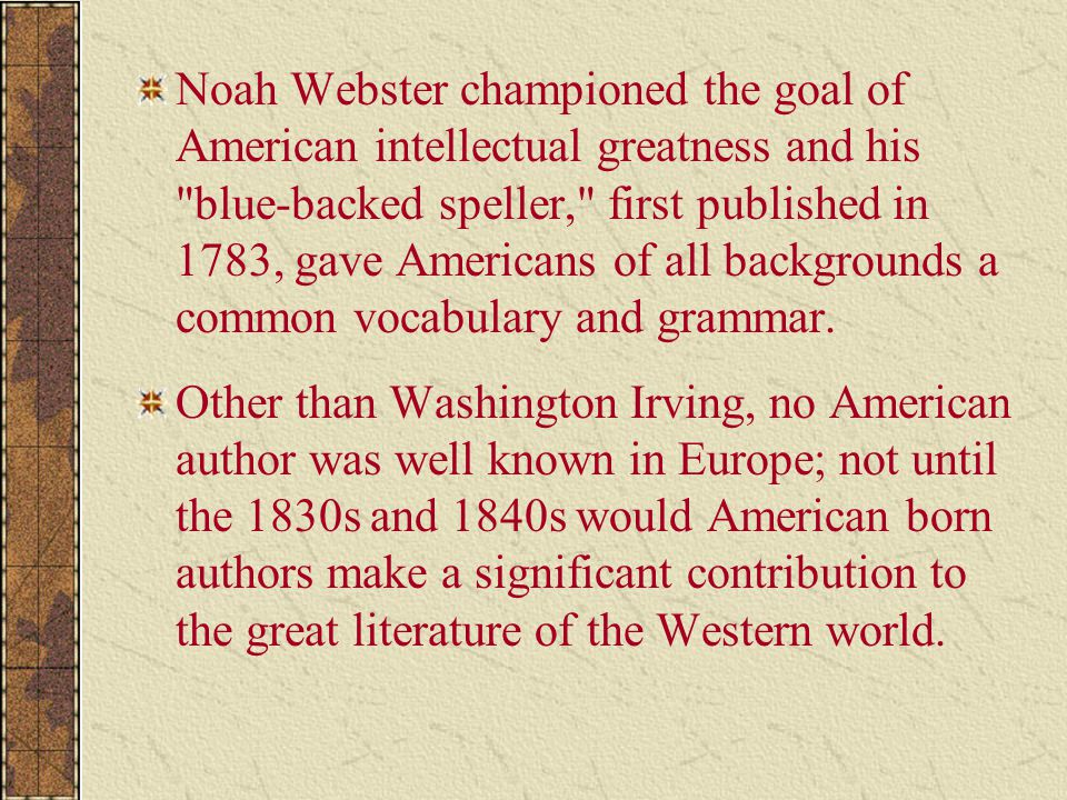 Noah Webster championed the goal of American intellectual greatness and his