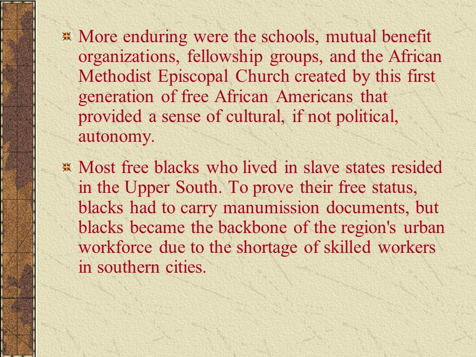 More enduring were the schools, mutual benefit organizations, fellowship groups, and the African Methodist Episcopal Church created by this first gene