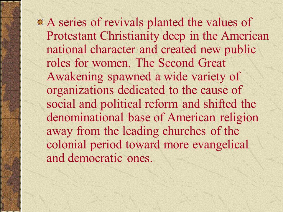 A series of revivals planted the values of Protestant Christianity deep in the American national character and created new public roles for women. The