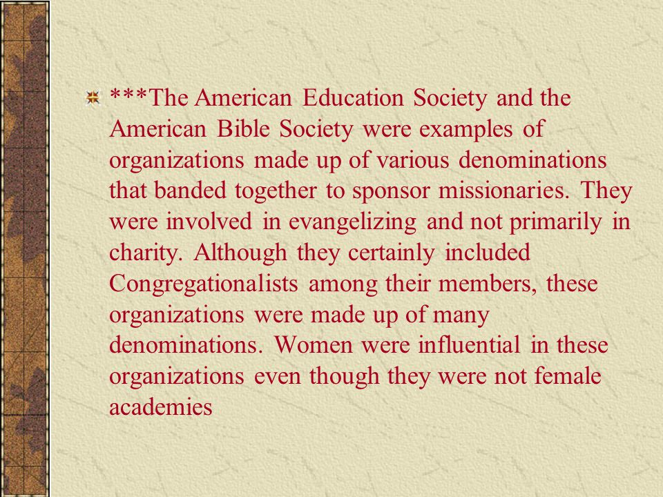 ***The American Education Society and the American Bible Society were examples of organizations made up of various denominations that banded together