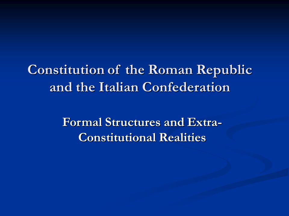Constitution of the Roman Republic and the Italian Confederation Formal Structures and Extra- Constitutional Realities