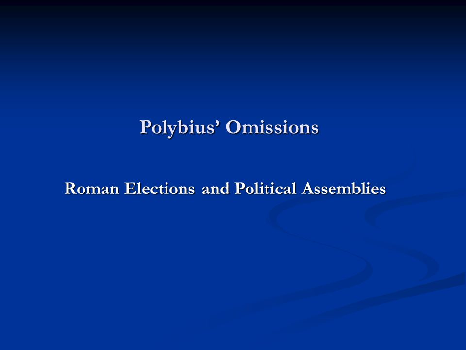 Polybius' Omissions Roman Elections and Political Assemblies