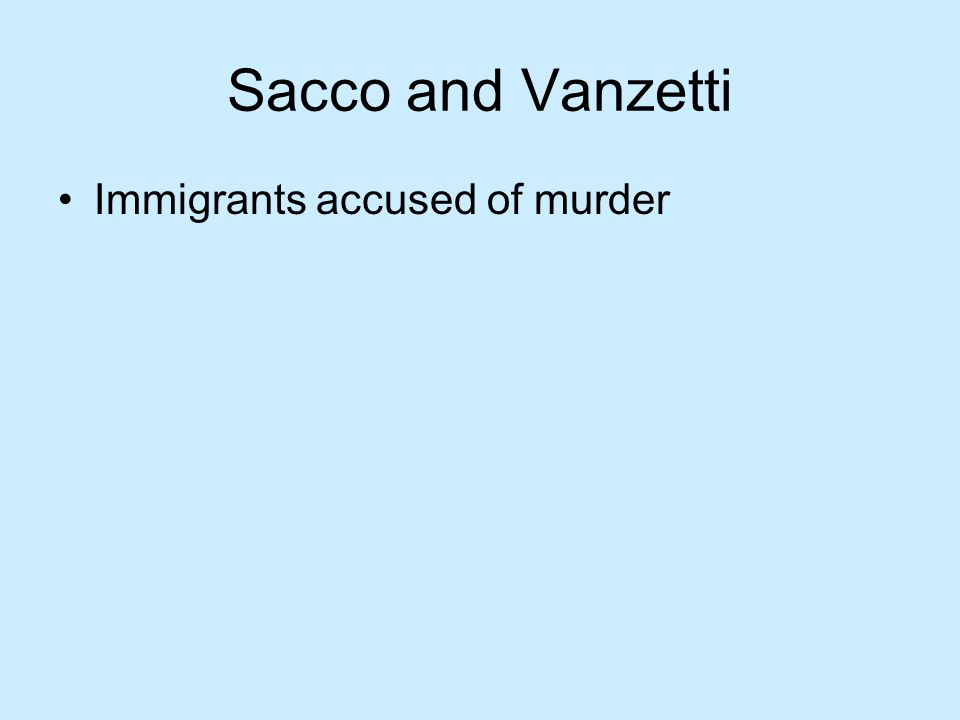 Sacco and Vanzetti Immigrants accused of murder