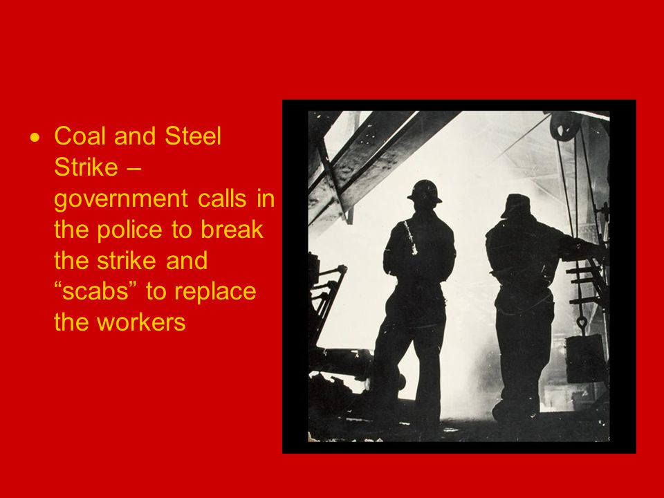  Coal and Steel Strike – government calls in the police to break the strike and scabs to replace the workers