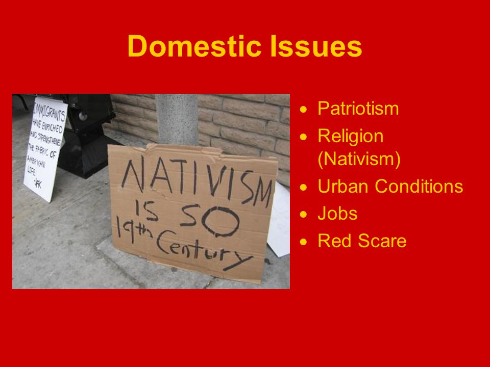 Domestic Issues  Patriotism  Religion (Nativism)  Urban Conditions  Jobs  Red Scare